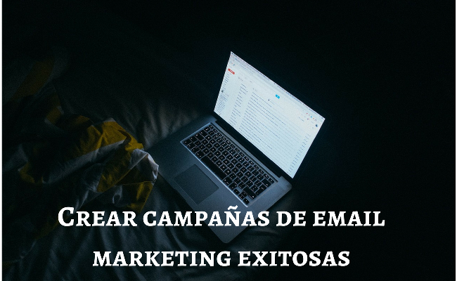 Crear campañas de Email Marketing exitosas